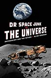 Dr Space Junk vs The Universe : archaeology and the future / Alice Gorman