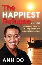 The Happiest Refugee: A Memoir de Anh Do