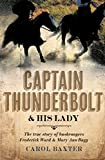 Captain Thunderbolt & his lady : the true story of bushrangers Frederick Ward & Mary Ann Bugg / Carol Baxter