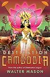 Destination Cambodia : adventures in the kingdom / Walter Mason