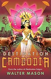 Destination Cambodia : adventures in the…
