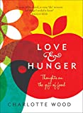 Love and hunger : [thoughts on the gift of food] / Charlotte Wood