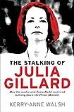 The stalking of Julia Gillard / Kerry-Anne Walsh