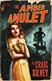 The amber amulet / by Craig Silvey