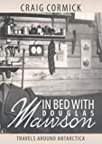 In bed with Douglas Mawson : travels round Antarctica / Craig Cormick