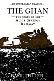 The Ghan : the story of the Alice Springs railway / Basil Fuller