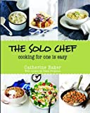 The solo chef : cooking for one is easy / Catherine Baker with recipes by Diana Ferguson