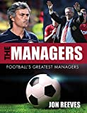 The managers : football's greatest managers / Jon Reeves