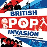 British pop invasion : how British music conquered the world in the 1960s / edited by Alan J. Whiticker