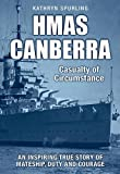 HMAS Canberra : casualty of circumstance / Kathryn Spurling