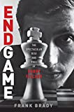 Endgame : the spectacular rise and fall of Bobby Fischer / Frank Brady