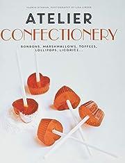 Atelier Confectionery: Bonbons,…
