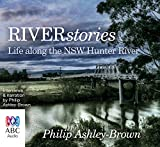 River stories : life on the NSW Hunter River / Philip Ashley-Brown
