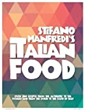 Italian food : over 500 recipes from the authentic to the modern and from the North to the South of Italy / Stefano Manfredi