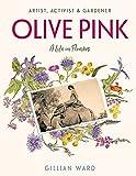 Olive Pink : artist, activist & gardener : a life in flowers / Gillian Ward