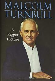 A Bigger Picture por Malcolm Turnbull
