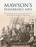 Mawson's remarkable men : the personal stories of the epic 1911-14 Australasian Antarctic Expedition / David Jensen