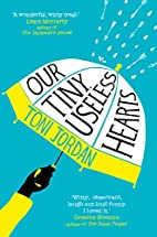 Our Tiny, Useless Hearts by Toni Jordan