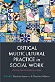 Critical multicultural practice in social work : new perspectives and practices / edited by Sharlene Nipperess & Charlotte Williams