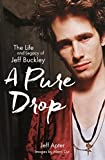 A pure drop : the life and legacy of Jeff Buckley / Jeff Apter