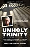 Unholy trinity : stonewalled by the Catholic church and betrayed by his own police force over decades : the remarkable story of Denis Ryan's long struggle for justice / Denis Ryan and Peter Hoysted