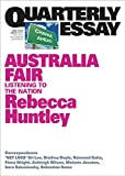 Australia fair : listening to the nation / Rebecca Huntley