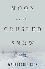 Moon of the Crusted Snow: A Novel de…