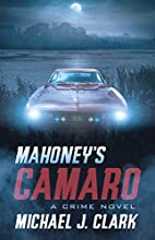 Mahoney's Camaro: A Crime Novel by Michael…