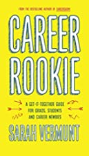 Career Rookie: A Get-It-Together Guide for…