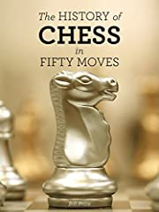 The History of Chess in Fifty Moves (Fifty…