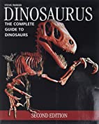 Dinosaurus: The Complete Guide to Dinosaurs…