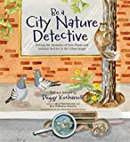 Be a city nature detective : solving the mysteries of how plants and animals survive in the urban jungle