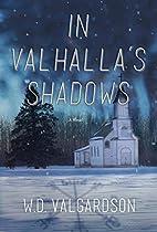 In Valhalla's Shadow by W. D. Valgardson