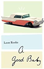 A Good Baby: A Novel (ReSet) by Leon Rooke