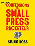 Further confessions of a small press racketeer / Stuart Ross