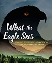 What the Eagle Sees: Indigenous Stories of…