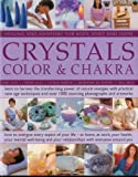 Crystals, Colour & Chakra: Learn to Harness the Transforming Power of Natural Energies with Practical New Age Techniques and Over 1000 Stunning ... and Harmony for Body, Spirit and Home)
