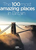 The 100 Most Amazing Places in Britain: A…