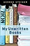 My unwritten books / George Steiner