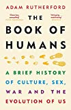 The Book of Humans: A Brief History of Culture, Sex, War and the Evolution of Us Book