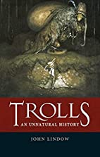 Trolls: An Unnatural History by John Lindow