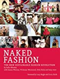 Naked fashion : the new sustainable fashion revolution / [by Safia Minney, with Emma Watson [and others] ; foreword by Lucy Siegle and Livia Firth]