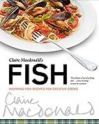 Claire Macdonald's Fish: Inspiring Fish…
