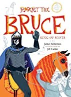 Robert the Bruce: King of Scots by James…