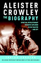 Aleister Crowley: The Biography by Tobias…