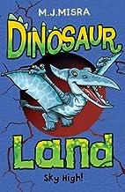Dinosaur Land: Sky High!: 5 by M. J. Misra