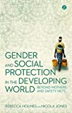 Gender and social protection in the developing world : beyond mothers and safety nets / Rebecca Holmes and Nicola Jones