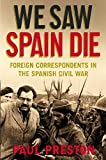 We saw Spain die : foreign correspondents in the Spanish Civil War / Paul Preston
