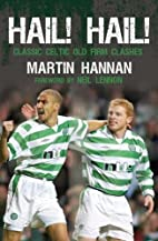 Hail! Hail!: Classic Celtic Old Firm Clashes…