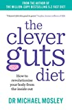 The Clever Guts Diet: How to revolutionise your body from the inside out Book